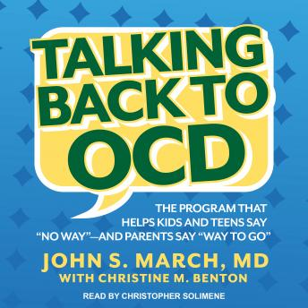 Talking Back to OCD: The Program That Helps Kids and Teens Say 'No Way' -- and Parents Say 'Way to Go'