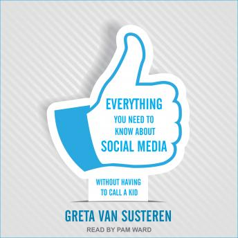 Everything You Need to Know about Social Media:  Without Having to Call A Kid, Greta Van Susteren