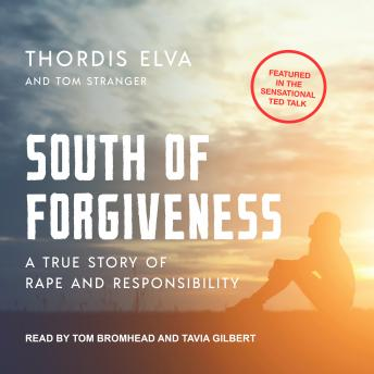 South of Forgiveness: A True Story of Rape and Responsibility, Tom Stranger, Thordis Elva
