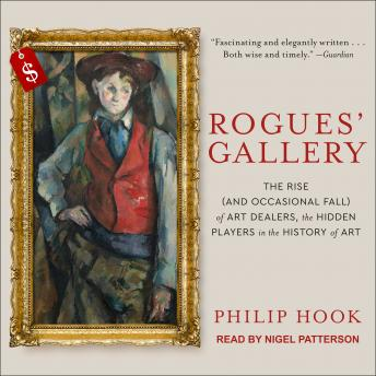 Download Rogues' Gallery: The Rise (And Occasional Fall) of Art Dealers, the Hidden Players in the History of Art by Philip Hook