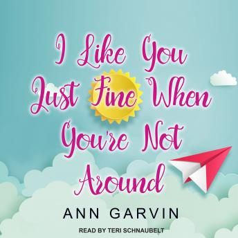 I Like You Just Fine When You're Not Around, Ann Garvin