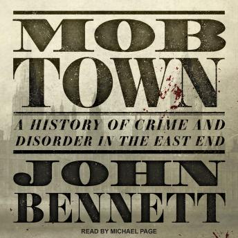 Mob Town: A History of Crime and Disorder in the East End, John Bennett