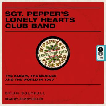 Sgt. Pepper's Lonely Hearts Club Band: The Album, the Beatles, and the World in 1967, Brian Southall