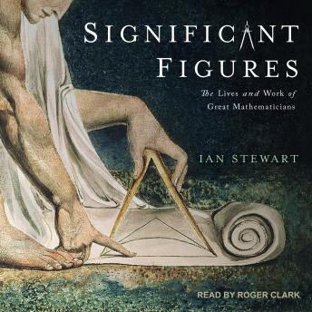 Download Significant Figures: The Lives and Work of Great Mathematicians by Ian Stewart