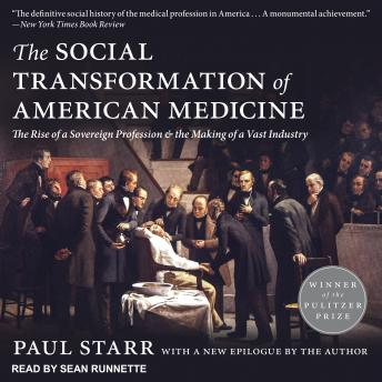 Download Social Transformation of American Medicine: The Rise of a Sovereign Profession and the Making of a Vast Industry by Paul Starr