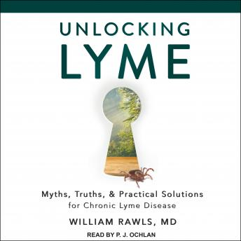 Unlocking Lyme: Myths, Truths, and Practical Solutions for Chronic Lyme Disease, MD Rawls