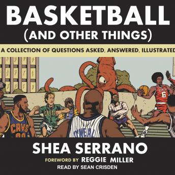 Download Basketball (and Other Things): A Collection of Questions Asked, Answered, Illustrated by Shea Serrano