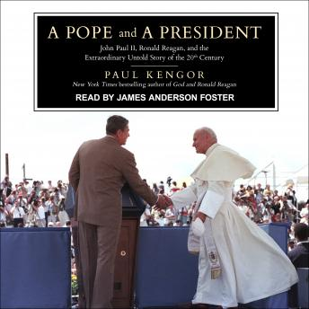 Pope and a President: John Paul II, Ronald Reagan, and the Extraordinary Untold Story of the 20th Century, Paul Kengor