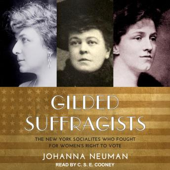 Gilded Suffragists: The New York Socialites who Fought for Women's Right to Vote, Johanna Neuman