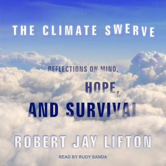 Climate Swerve: Reflections on Mind, Hope, and Survival, Robert Jay Lifton