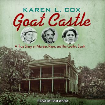 Goat Castle: A True Story of Murder, Race, and the Gothic South, Karen L. Cox