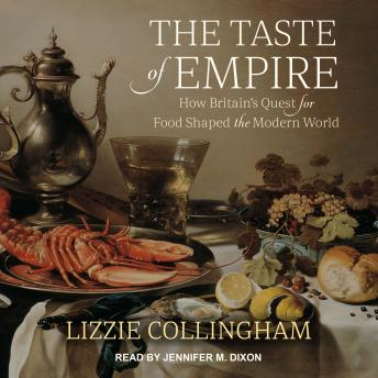 Taste of Empire: How Britain's Quest for Food Shaped the Modern World, Lizzie Collingham