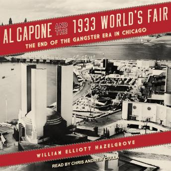 Download Al Capone and the 1933 World's Fair: The End of the Gangster Era in Chicago by William Elliott Hazelgrove