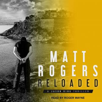 Reloaded: A Jason King Thriller, Matt Rogers