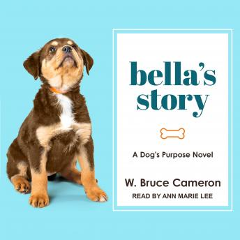 Bella's Story: A Dog's Purpose Novel