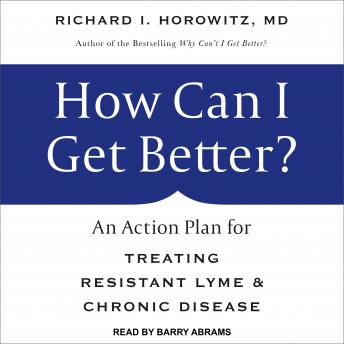 How Can I Get Better?: An Action Plan for Treating Resistant Lyme & Chronic Disease, Richard I. Horowitz Md