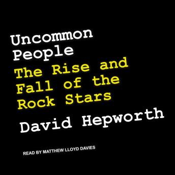 Uncommon People: The Rise and Fall of The Rock Stars, David Hepworth