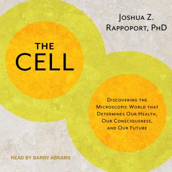 Download Cell: Discovering Microscopic World that Determines Our Health, Our Consciousness, and Our Future by PhD Rappoport