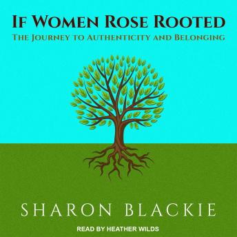 If Women Rose Rooted: The Journey to Authenticity and Belonging, Sharon Blackie