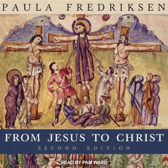 From Jesus to Christ: The Origins of the New Testament Images of Christ, Second Edition, Paula Fredriksen