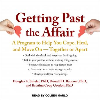 Getting Past the Affair: A Program to Help You Cope, Heal, and Move On -- Together or Apart, Kristina Coop Gordon, Ph.D., Donald H. Baucom, Ph.D., Douglas K. Snyder, Ph.D.