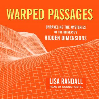 Warped Passages: Unraveling the Mysteries of the Universe's Hidden Dimensions, Lisa Randall