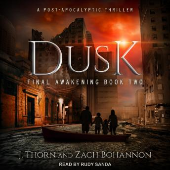 Dusk: Final Awakening Book Two (A Post-Apocalyptic Thriller), J. Thorn, Zach Bohannon