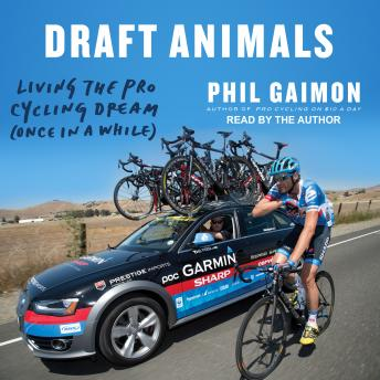 Draft Animals: Living the Pro Cycling Dream (Once in a While), Phil Gaimon