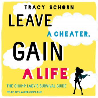 Leave a Cheater, Gain a Life: The Chump Lady's Survival Guide, Tracy Schorn