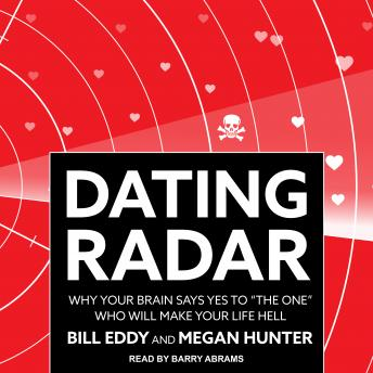 Dating Radar: Why Your Brain Says Yes to 'The One' Who Will Make Your Life Hell, Megan Hunter, Bill Eddy