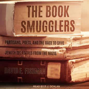 Book Smugglers: Partisans, Poets, and the Race to Save Jewish Treasures from the Nazis, David E. Fishman