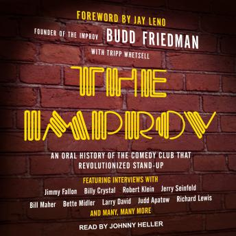 Improv: An Oral History of the Comedy Club that Revolutionized Stand-Up, Tripp Whetsell, Budd Friedman