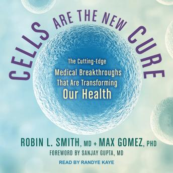 Download Cells Are the New Cure: The Cutting-Edge Medical Breakthroughs That Are Transforming Our Health by PhD Gomez, MD Smith