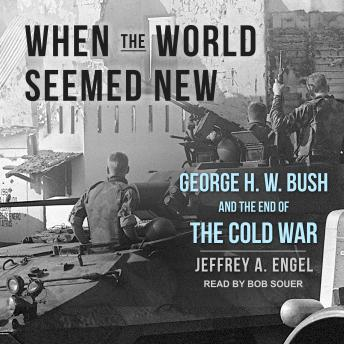 Download When the World Seemed New: George H. W. Bush and the End of the Cold War by Jeffrey A. Engel