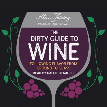 Dirty Guide to Wine: Following Flavor from Ground to Glass, Alice Feiring
