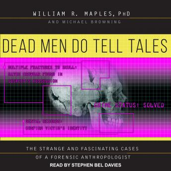 Download Dead Men Do Tell Tales: The Strange and Fascinating Cases of a Forensic Anthropologist by Michael Browning, William R. Maples, Ph.D.