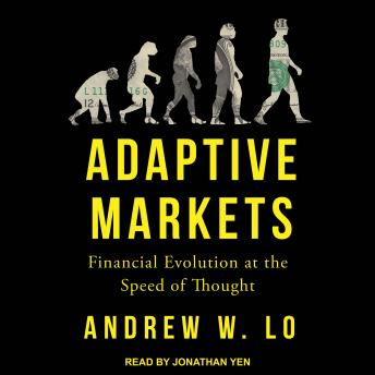 Adaptive Markets: Financial Evolution at the Speed of Thought, Andrew W. Lo