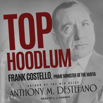 Download Top Hoodlum: Frank Costello, Prime Minister of the Mafia by Anthony M. Destefano