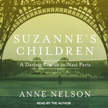 Suzanne's Children: A Daring Rescue in Nazi Paris, Anne Nelson