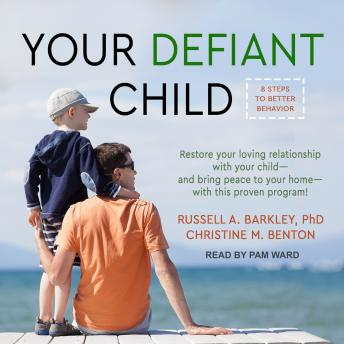 Your Defiant Child: Eight Steps to Better Behavior, Russell A. Barkley, Ph.D., Christine M. Benton