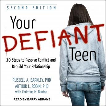Your Defiant Teen: 10 Steps to Resolve Conflict and Rebuild Your Relationship, Arthur L. Robin PhD, Russell A. Barkley PhD