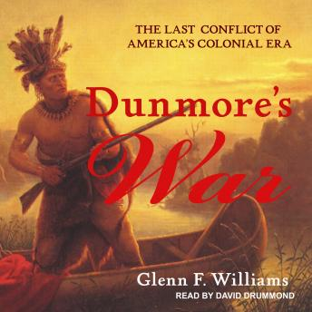 Dunmore's War: The Last Conflict of America's Colonial Era, Glenn F. Williams