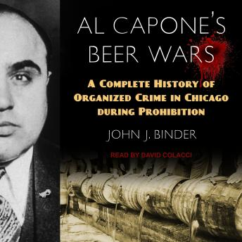 Download Al Capone's Beer Wars: A Complete History of Organized Crime in Chicago during Prohibition by John J. Binder