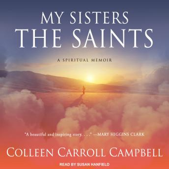 My Sisters the Saints: A Spiritual Memoir, Colleen Carroll Campbell