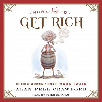 How Not to Get Rich: The Financial Misadventures of Mark Twain, Alan Pell Crawford