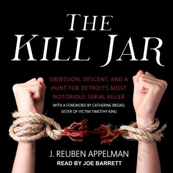 Download Kill Jar: Obsession, Descent, and a Hunt for Detroit's Most Notorious Serial Killer by J. Reuben Appelman