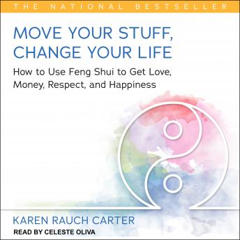Move Your Stuff, Change Your Life: How to Use Feng Shui to Get Love, Money, Respect, and Happiness