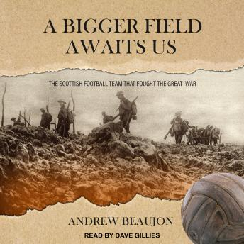 Download Bigger Field Awaits Us: The Scottish Football Team That Fought the Great War by Andrew Beaujon