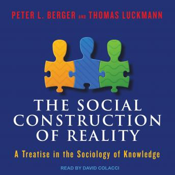 Social Construction of Reality: A Treatise in the Sociology of Knowledge, Thomas Luckmann, Peter L. Berger