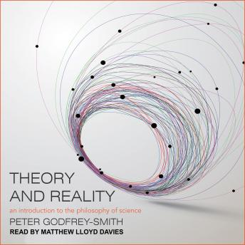Theory and Reality: An Introduction to the Philosophy of Science, Peter Godfrey-Smith